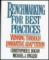 Benchmarking for Best Practices: Winning Through Innovative Adaptation - Christopher E. Bogan, Michael J. English