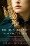 The Huntress of Thornbeck Forest - Melanie Dickerson