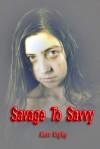 Savage To Savvy - Kate Rigby