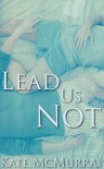 Lead Us Not - Kate McMurray