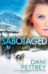 Sabotaged (Alaskan Courage) - Dani Pettrey