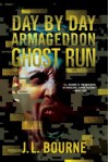 Day by Day Armageddon: Ghost Run - J.L. Bourne