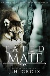 Fated Mate, Paranormal Romance (Catamount Lion Shifters Book 3) - J.H. Croix