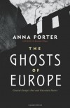 The Ghosts of Europe: Central Europe's Past and Uncertain Future - Anna Porter