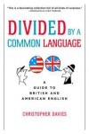 Divided by a Common Language: A Guide to British and American English - Christopher E. Davies