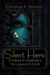 Silent Hero: A Tribute to the Legend of Zelda - Christine E. Schulze