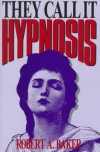 They Call It Hypnosis - Robert A. Baker