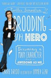 Brooding YA Hero: Becoming a Main Character (Almost) as Awesome as Me - Carrie DiRisio, Broody McHottiepants, Linnea Gear