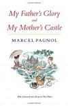 My Father's Glory & My Mother's Castle: Marcel Pagnol's Memories of Childhood - Marcel Pagnol