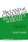 The Land of Canaan and the Destiny of Israel: Theologies of Territory in the Hebrew Bible - David Frankel