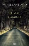 El mal camino - Mikel Santiago