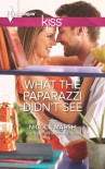 What the Paparazzi Didn't See (Harlequin Kiss Series #23) - Nicola Marsh