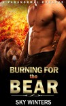 ROMANCE: PARANORMAL ROMANCE: Burning for the Bear (BBW Pregnancy Shifter Firefighter Romance) (New Adult Paranormal Romance) - Sky Winters
