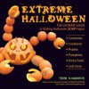 Extreme Halloween: The Ultimate Guide to Making Halloween Scary Again - Tom Nardone