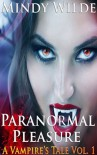Paranormal Pleasure (A Vampire's Tale Vol. 1) - Mindy Wilde