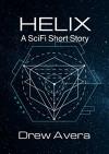 HELIX: A SciFi Short Story - Drew Avera
