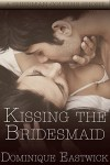 Kissing The Bridesmaid: A Sherman Cousin Short Story 2.5 (BBW) (Sherman Family Series Book 0) - Dominique Eastwick