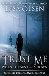 Trust Me When the Sun Goes Down (Forged Bloodlines Book 8) - Lisa Olsen