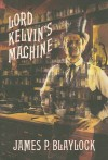 Lord Kelvin's Machine: A Novel - James P. Blaylock