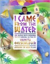 I Came From the Water: One Haitian Boy's Incredible Tale of Survival - Vanita Oelschlager, Mike Blanc