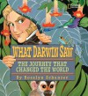 What Darwin Saw: The Journey That Changed the World - Rosalyn Schanzer, Charles Darwin
