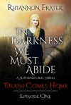 Death Comes Home (In Darkness We Must Abide, #1) - Rhiannon Frater