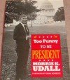 Too Funny to Be President - Morris K. Udall, Bob Neuman, Randy Udall