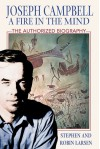 Joseph Campbell: A Fire in the Mind - Stephen Larsen;Robin Larsen