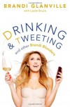 Drinking and Tweeting: And Other Brandi Blunders - Brandi Glanville;Leslie Bruce