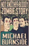 Not Another Bloody Zombie Story - Michael Burnside
