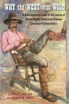 Why the West Was Wild: A Contemporary Look at the Antics of Some Highly Publicized Kansas Cowtown Personalities - Nyle H. Miller, Joseph W. Snell