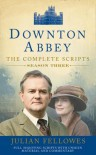 Downton Abbey: The Complete Scripts, Season Three - Julian Fellowes