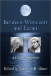 Between Winnicott and Lacan: A Clinical Engagement - Lewis A. Kirshner