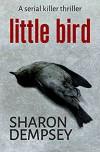 Little Bird: a serial killer thriller - Sharon Dempsey