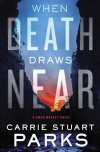 When Death Draws Near (A Gwen Marcey Novel) - Carrie Stuart Parks