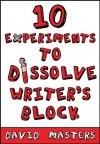 10 Experiments to Dissolve Writer's Block - David Masters
