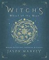 Witch's wheel of the year : rituals for circles, solitaries & covens - Jason Mankey