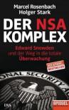 Der NSA-Komplex: Edward Snowden und der Weg in die totale Überwachung - Marcel Rosenbach, Holger Stark