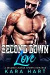 Second Down Love: A Second Chance Sports Romance - Kara Hart