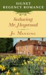 Seducing Mr. Heywood: Signet Regency Romance (InterMix) - Jo Manning