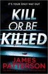 Kill or be Killed - James Patterson