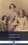 Complete Works of the Brontës - Charlotte Brontë, Emily Brontë, Anne Brontë