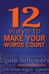 12 Ways to Make Your Words Count - Arlene Knickerbocker