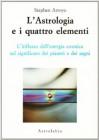 L'astrologia E I Quattro Elementi: L'influsso Dell'energia Cosmica Sul Significato Dei Pianeti E Dei Segni - Stephen Arroyo