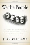 We the People: The Modern-Day Figures Who Have Reshaped and Affirmed the Founding Fathers' Vision of America - Juan Williams