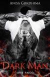 DARK MAN: Lui è il veleno, lei la sua condanna. (Serie Falco Vol. 1) - Anisa Gjikdhima