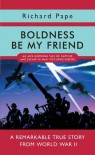Boldness Be My Friend - Richard Pape