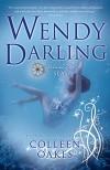 Wendy Darling: Volume 2: Seas - Colleen Oakes