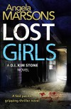 Lost Girls: A fast paced, gripping thriller novel (Detective Kim Stone crime thriller series Book 3) - Angela Marsons