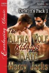 The Alpha Wolf Kidnaps a Mate (DeWitt's Pack 1) - Marcy Jacks